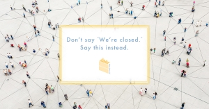 "Graphic: Don't say ""We're closed"""